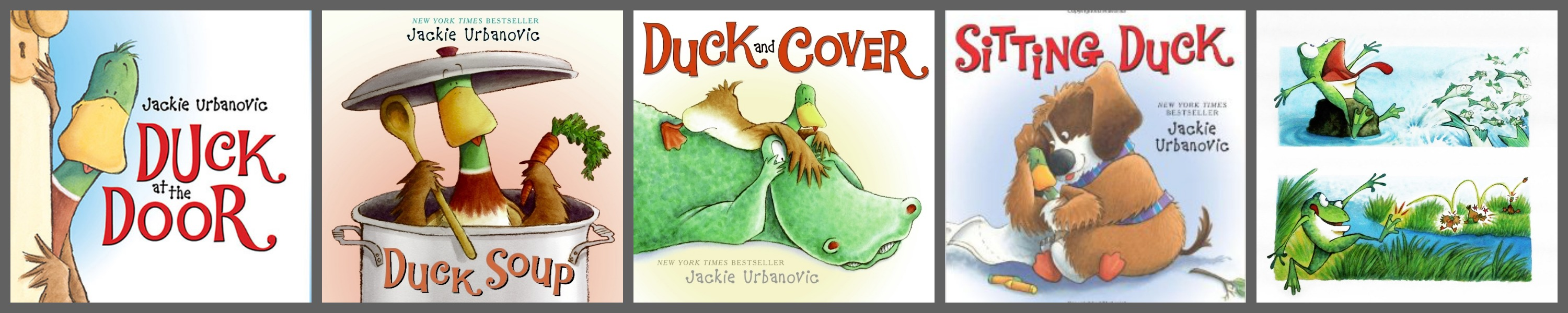 Duck at the Door, Duck Soup, Duck and Cover, Sitting Duck and Prince of a Frog (coming Spring 2015)