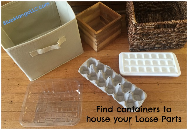 Find containers to house your loose parts: plastic bins, canvas cubes, wicker baskets, salad containers, ice cube trays, egg cartons (BlueMangoLLC.com)
